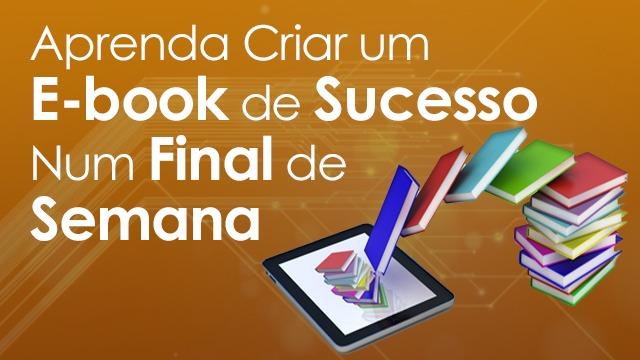Criar um E-book de sucesso num final de semana Gustavo Freitas